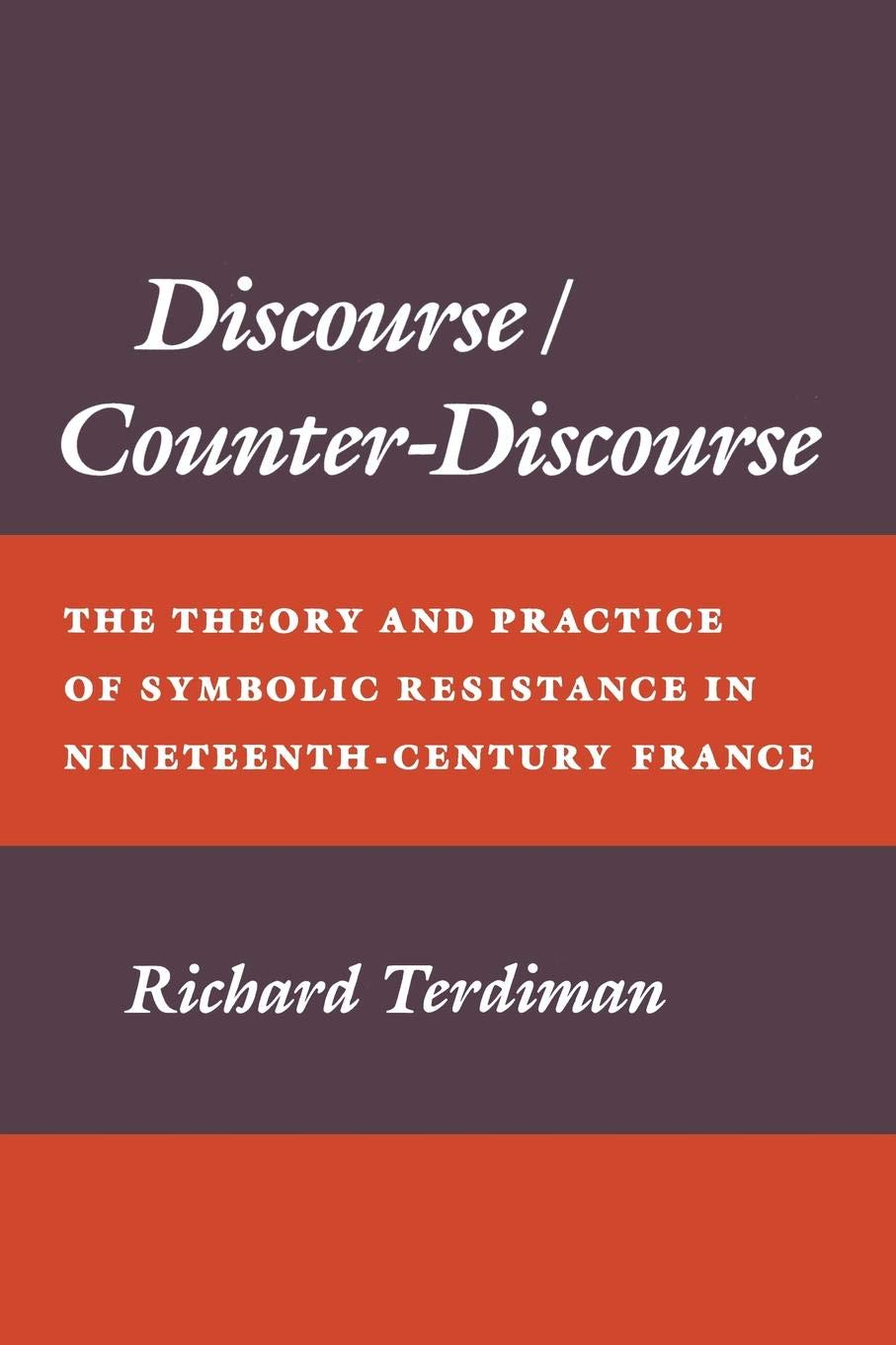 Discourse Counter Discourse  Theory And Practice Of Symbolic Resistance In Nineteenth Century France