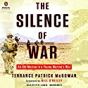 The Silence of War: An Old Marine in a Young Marine's War Audiobook by Terry McGowan, Bill O'Reilly - foreword Narrated by Pete Larkin