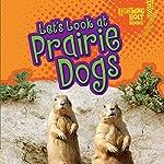 Let's Look at Prairie Dogs | Christine Zuchora-Walske