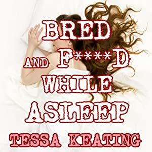 Bred and Fucked While Asleep Audiobook