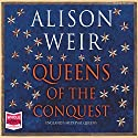Queens of the Conquest Audiobook by Alison Weir Narrated by Julia Franklin