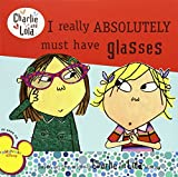 I Really Absolutely Must Have Glasses (Charlie and Lola)