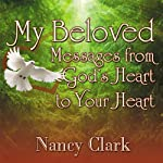 My Beloved: Messages from God's Heart to Your Heart | Nancy Clark