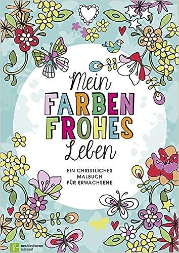 Mein farbenfrohes Leben: Ein christliches Malbuch für Erwachsene ...