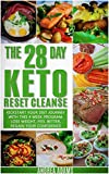 The 28 Day Ketogenic Reset Cleanse: Kickstart Your Diet With This 4 Week Program for Beginners: Lose Weight With Quick & Easy Low Carb, High Fat Recipes ... Cookbook; Plus Meal Plans & Prep Guides