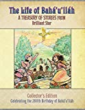 The Life of Bahaullah: A Treasury of Stories from Brilliant Star