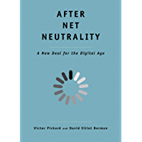 After Net Neutrality: A New Deal for the Digital Age (The Future Series)