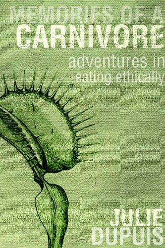 Memories of a Carnivore: Adventures in Eating Ethically (FPQ Book 2)