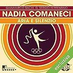 Nadia Comaneci: Aria e silenzio (Olimpicamente) | Gianmarco Bachi,G. Sergio Ferrentino