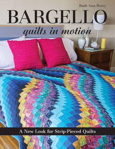 Bargello Quilts in Motion: A New Look for Strip-Pieced Quilt