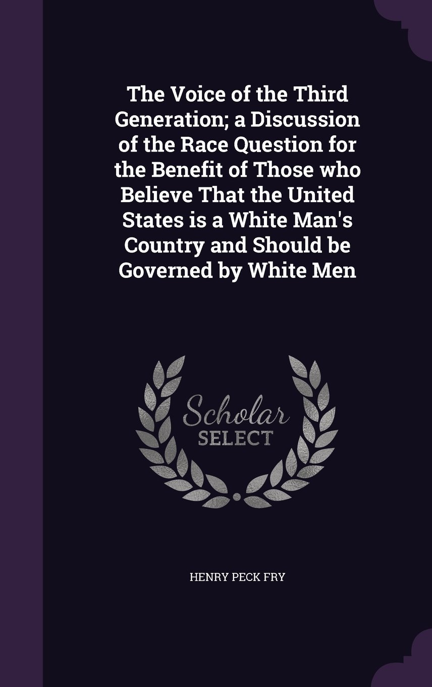 Read Online The Voice of the Third Generation; A Discussion of the Race Question for the Benefit of Those Who Believe That the United States Is a White Man's Country and Should Be Governed by White Men pdf epub