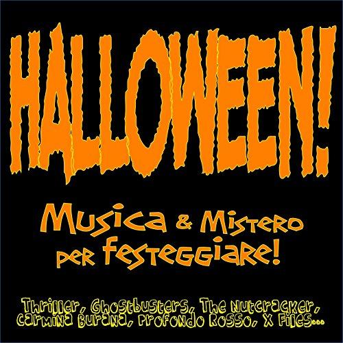 Halloween! Musica & Mistero per festeggiare! (Thriller, Ghostbusters, The Nutcracker, Carmina Burana, Profondo Rosso, X Files...)
