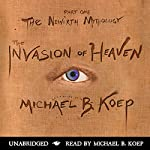 The Invasion of Heaven: Part One of the Newirth Mythology | Michael B. Koep
