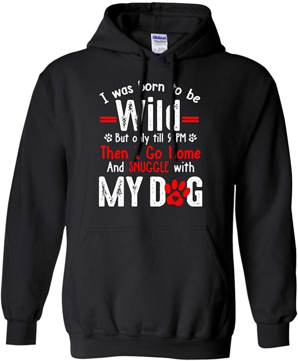 Teely Shop Mens I Was Born To Be Wild.Then I Go Home And Snuggle With My Dog G185 Gildan Pullover Hoodie 8 oz.
