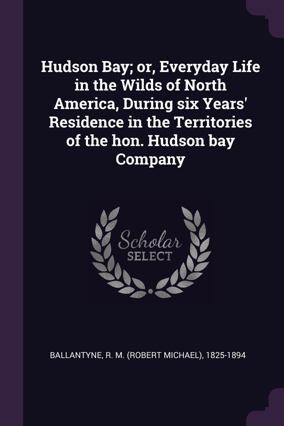 Download Hudson Bay; or, Everyday Life in the Wilds of North America, During six Years' Residence in the Territories of the hon. Hudson bay Company pdf epub