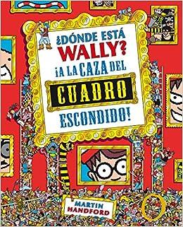 A la caza del cuadro escondido Colección ¿Dónde está Wally?: Amazon.es: Martin Handford: Libros