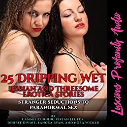 25 Dripping Wet Lesbian and Threeesome Erotica Stories