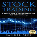 Stock Trading: A Beginner Guide to Start Making Immediate Cash with Stock Trading Audiobook by Samuel Rees Narrated by Ralph L. Rati