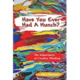 Have You Ever Had a Hunch: The Importance of Creative Thinking