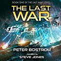 The Last War: The Last War Series, Book 1 Audiobook by Peter Bostrom Narrated by Steve Jones