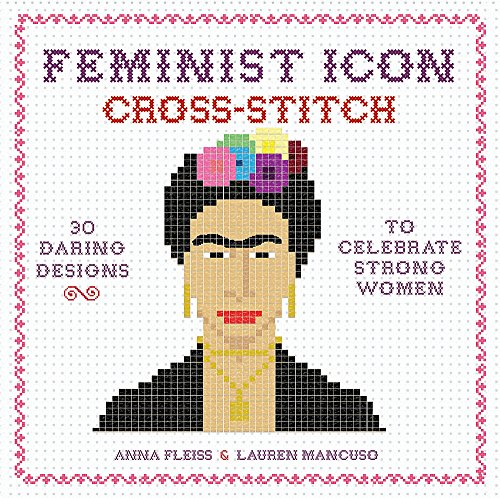 Feminist Icon Cross-Stitch: 30 Daring Designs to Celebrate Strong Women by Running Press Adult