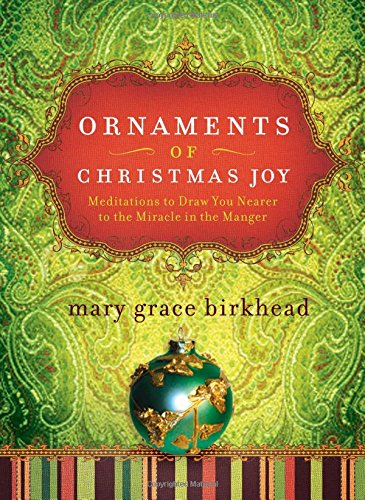 Download Ornaments of Christmas Joy: Meditations to Draw You Nearer to the Miracle in the Manger (Heirloom Promises) ebook