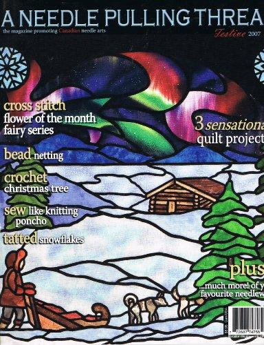 A Needle Pulling Thread Magazine Festive 2007 (The Magazine Promoting Canadian Needle Arts)