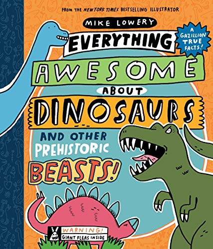 Everything Awesome About Dinosaurs and Other Prehistoric Beasts! from Orchard Books