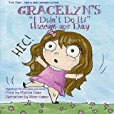 Gracelyn's I Didn't Do It! Hiccum-ups Day: Personalized Children's Books, Personalized Gifts, and Bedtime Stories (A Magnificent Me! estorytime.com Series) by Melissa Ryan (2015-12-11)