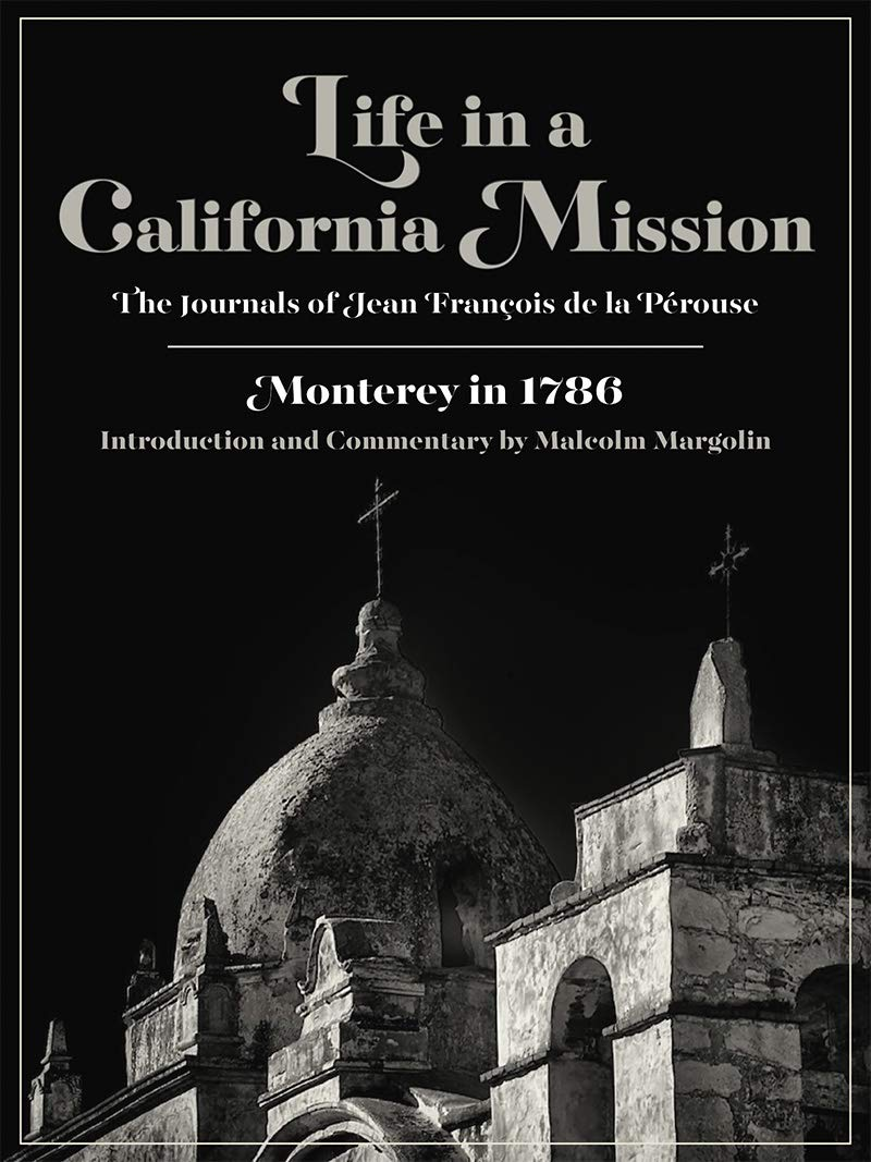 Life in a California Mission: Monterey in 1786: Jean François de la  Pérouse, Linda Yamane, Malcolm Margolin: 9780930588397: Amazon.com: Books