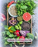 Calorie Tracking Journal (Food Diary- Stay on Track with your Weight Loss) (Volume 16)