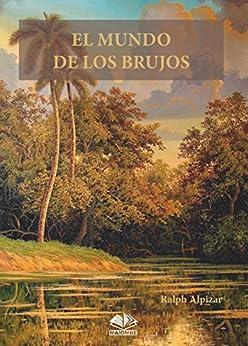 El Mundo de los Brujos (Spanish Edition) by [Alpizar, Ralph]