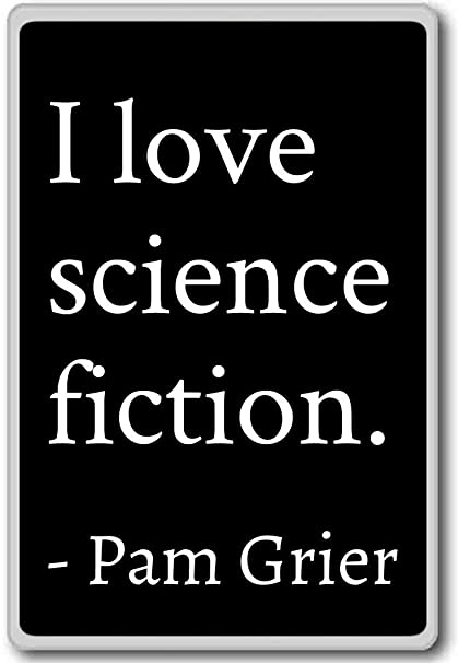 Science Love Quotes Amazing Amazon I Love Science Fiction Pam Grier Quotes Fridge Magnet