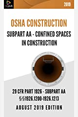 Subpart AA - Confined Spaces in Construction: 29 CFR 1926 - OSHA CONSTRUCTION - AUGUST 2019 EDITION Kindle Edition