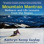 Mountain Mantras: Wellness and Life Lessons from the Slopes | Kathryn Kemp Guylay