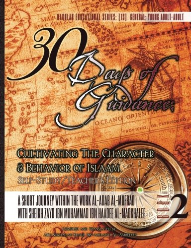 30 Days of Guidance: Cultivating The Character & Behavior of Islaam [Self-Study/Teacher's Edition]: A Short Journey through the work al-Adab al-Mufrad ... Zayd Ibn Haadee al-Madkhalee (Volume 2) pdf