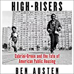 High-Risers: Cabrini-Green and the Fate of American Public Housing | Ben Austen