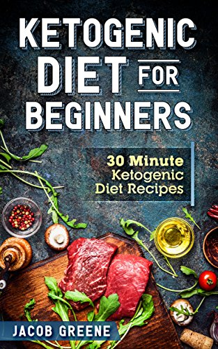 Ketogenic Diet for Beginners: 30 Minute Ketogenic Diet Recipes by Jacob  Greene