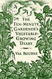 The Ten-Minute Gardener's Vegetable-Growing Diary