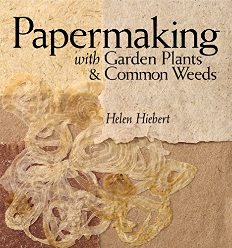 Papermaking with Garden Plants & Common Weeds (Plant Fibers For Papermaking)