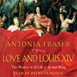 Love and Louis XIV | Antonia Fraser