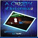 A Creepy Christmas: 5 Creepy Stories to Give You Shivers at the Fireplace: Shiver and Fears Audiobook by AJ Hard Narrated by Charles D. Baker