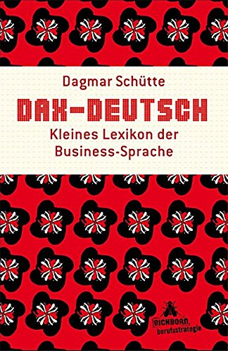DAX-Deutsch: Kleines Lexikon der Business-Sprache