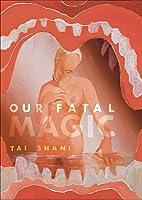 Our Fatal Magic (Strange Attractor