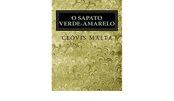 Amazon.com: O Sapato Verde-Amarelo (Portuguese Edition) (9781523939848): Clóvis Malta: Books