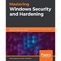 Mastering Windows Security and Hardening: Secure and protect your Windows environment from intruders, malware attacks…