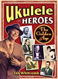 Ukulele Heroes: The Golden Age