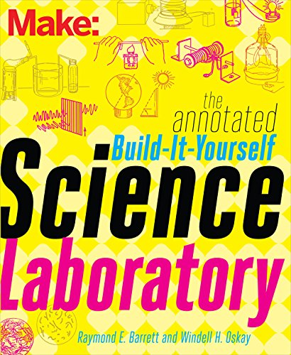 The Annotated Build-It-Yourself Science Laboratory: Build Over 200 Pieces of Science Equipment! (Make: Technology on Your Time)