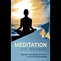 Meditation für Anfänger – Gesund und glücklich durch Achtsamkeitstraining: ink. Umsetzung und Übungen für den Alltag - Julia Becker