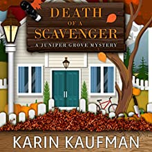 Death of a Scavenger: Juniper Grove Cozy Mystery, Book 2 Audiobook by Karin Kaufman Narrated by Becky Doughty